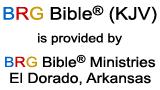 BRG Bible (KJV) is provided by BRG Bible Ministries, El Dorado, Arkansas