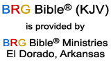 BRG Bible (KJV) is provided by BRG Bible Ministries, El Dorado, Arkansas