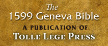 The 1599 Geneva Bible - A publication of Tolle Lege Press